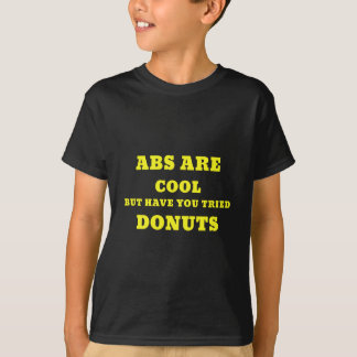 Abs are Cool but have you tried Donuts T-Shirt