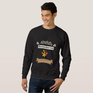 abselutly remember me sweatshirt