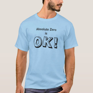 Absolute Zero is OK T-Shirt