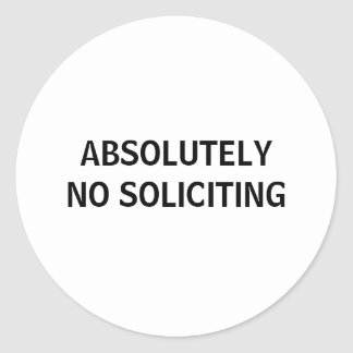 ABSOLUTELY NO SOLICITING CLASSIC ROUND STICKER