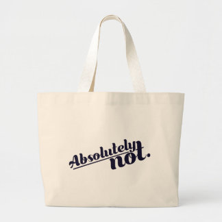 Absolutely Not Large Tote Bag