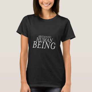 Abstaining Human Being T Shirt