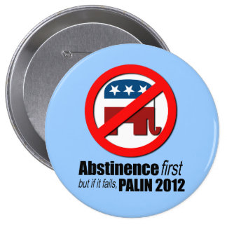Abstinence first but if it fails - Palin 2012 10 Cm Round Badge