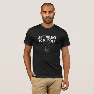 Abstinence is Murder T-Shirt