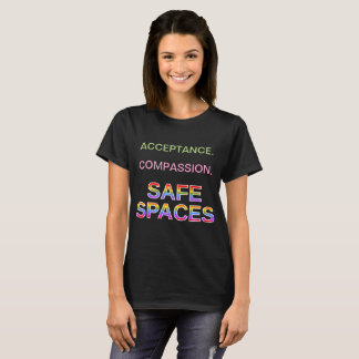 Acceptance. Compassion. SAFE SPACES T-Shirt