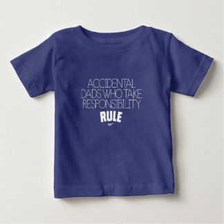 Accidental Dads Who Take Responsibility Rule - Wht Baby T-Shirt
