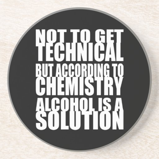 According to Chemistry, Alcohol is a Solution Beverage Coaster