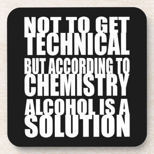 According to Chemistry, Alcohol is a Solution Drink Coasters