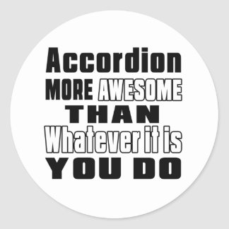 Accordion more awesome whatever you do classic round sticker