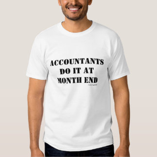 Accountants Do It At Month End Tee Shirt