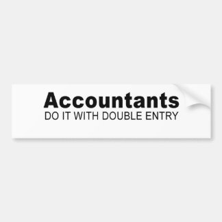 Accountants do it with double entry bumper sticker