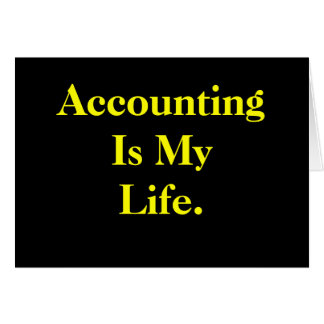 Accounting Is My Life - Birthday Card