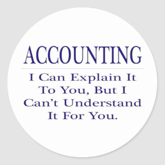 Accounting Joke .. Explain Not Understand Round Sticker