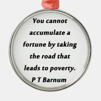 Accumulate A Fortune - P T Barnum Metal Ornament