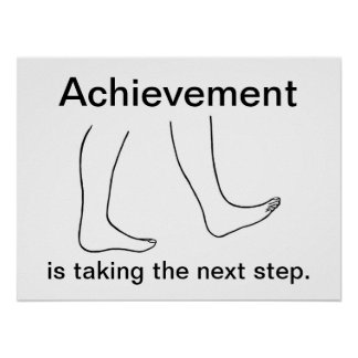 Achievement is taking the next step Posters