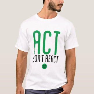 """Act, Don't React"" T-Shirt"