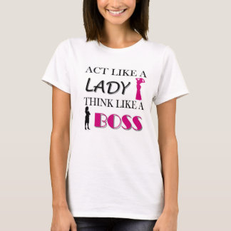 Act Like A Lady Think Like A BOSS T-Shirt