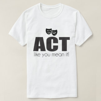 """ACT like you mean it"" Tee"