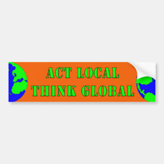 Act Local,Think Global Bumper Sticker