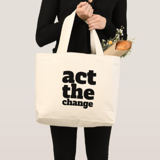 Act the Change, Change - Font & Color Customizable Large Tote Bag