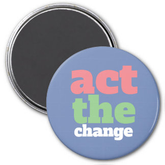 Act the Change, Change - Font & Color Customizable Magnet