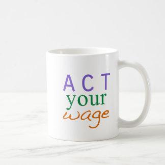 Act your wage Coffee Mug