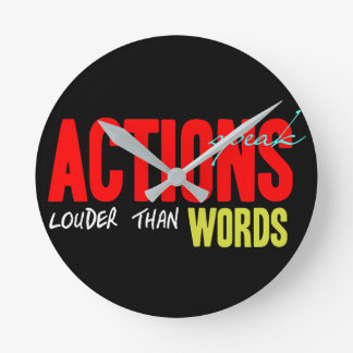Actions Speak Louder Round Clock