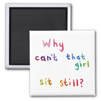Active girls can't sit still busy women fun art square magnet