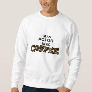 Actor Need Coffee Sweatshirt