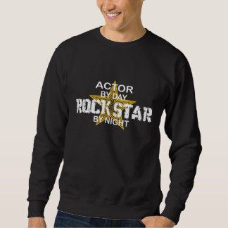 Actor Rock Star by Night Pull Over Sweatshirts