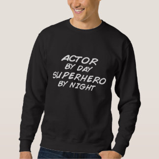 Actor Superhero by Night Sweatshirt