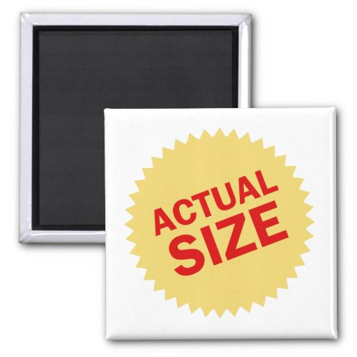Actual Size Refrigerator Magnet
