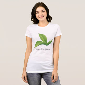 actually a plant T-Shirt