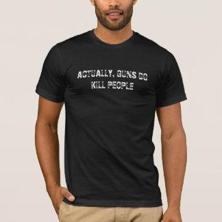 ACTUALLY, GUNS DO KILL PEOPLE T-Shirt