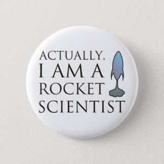 Actually, I am a rocket scientist. 6 Cm Round Badge