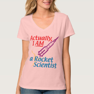 Actually, I AM a Rocket Scientist. T-Shirt