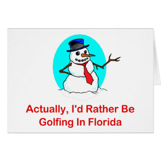 Actually, I'd Rather Be Golfing In Florida Greeting Cards