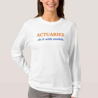 ACTUARIES, do it with models T-Shirt