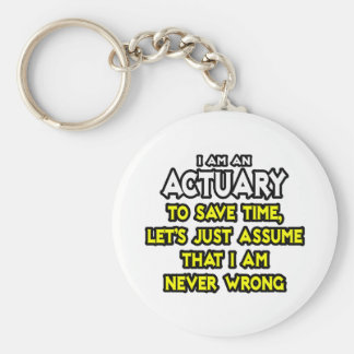 Actuary...Assume I Am Never Wrong Key Ring
