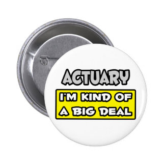 Actuary .. I'm Kind of a Big Deal 6 Cm Round Badge