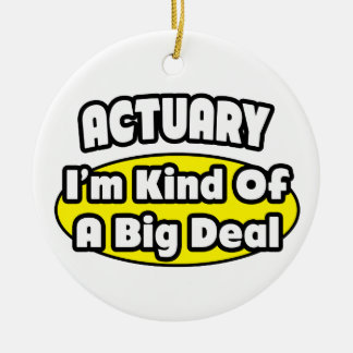 Actuary = Kind of a Big Deal Ceramic Ornament