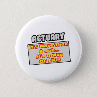 Actuary...More Than Job, Way of Life 6 Cm Round Badge