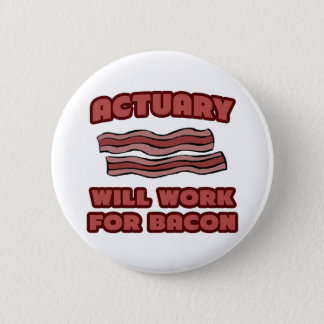 Actuary .. Will Work For Bacon 6 Cm Round Badge