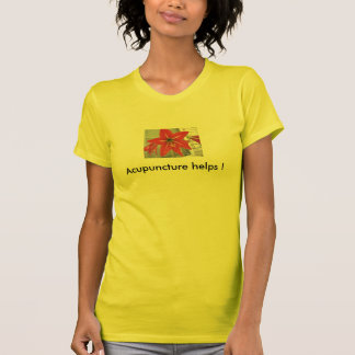 Acupuncture helps ! t shirts