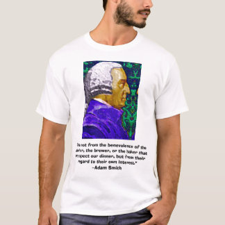 "Adam Smith, ""It is not from the benevolen..., ""... T-Shirt"