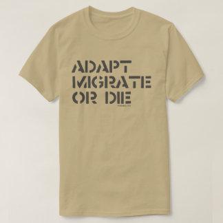 adapt, migrate or die T-Shirt