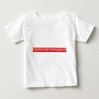 #adaywithoutimmigrants baby T-Shirt