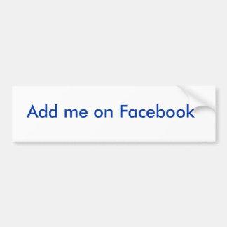 Add me on Facebook Bumper Sticker