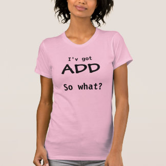 ADD, so what? T-Shirt
