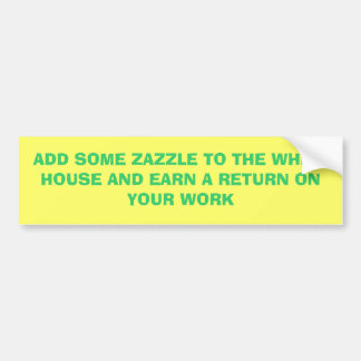 ADD SOME ZAZZLE TO THE WHITE HOUSE AND EARN A R... BUMPER STICKER